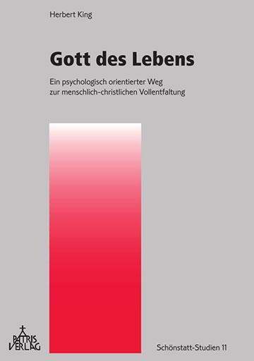 """Cover der Neuauflage des Buches von Pater Dr. Herbert King: """"Gott des Lebens - Ein psychologisch orientierter Weg zur menschlich-christlichen Vollentfaltung"""" (Foto: Patris Verlag)"""
