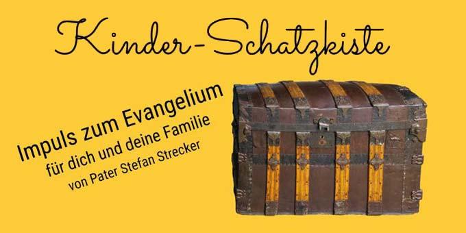 Kinder-Schatzkiste - Impuls zum Sonntagsevangelium (Foto: Strecker)