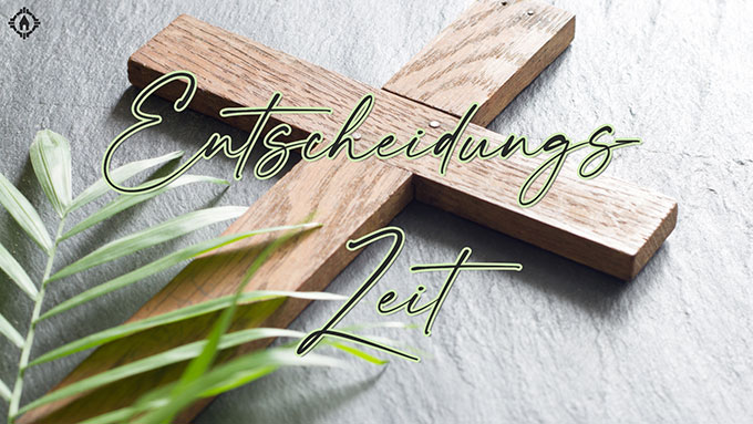 EntscheidungsZeit - SonntagsGedanken auf Ostern zu (Foto: s-fm.de)