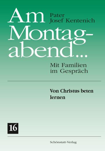 Pater Josef Kentenich, Am Montagabend, Mit Familien im Gespräch – Band 16: Von Christus beten lernen, Schönstatt Verlag, ISBN 978-3-935396-79-0, 14,90 Euro