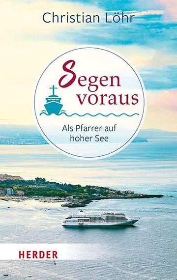 Cover: Christian Löhr, Segen voraus, Verlag Herder, 1. Auflage 2021 (Cover: Verlag Herder)